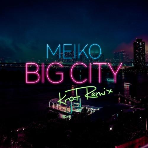 Meiko - Big City (KROT Remix) 2019 (Single)