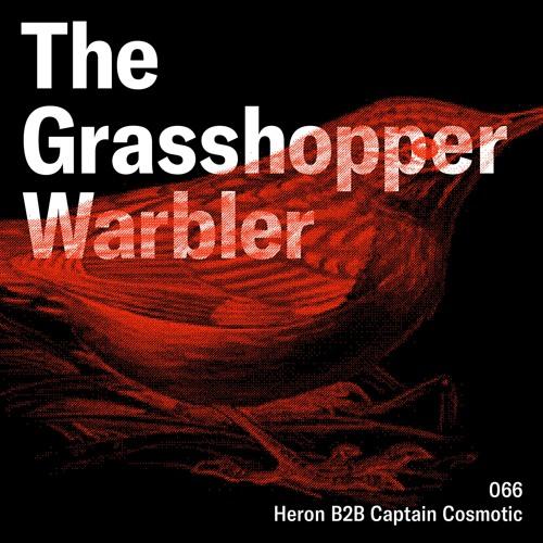 Heron presents: The Grasshopper Warbler 066 w/ Heron b2b Captain Cosmotic