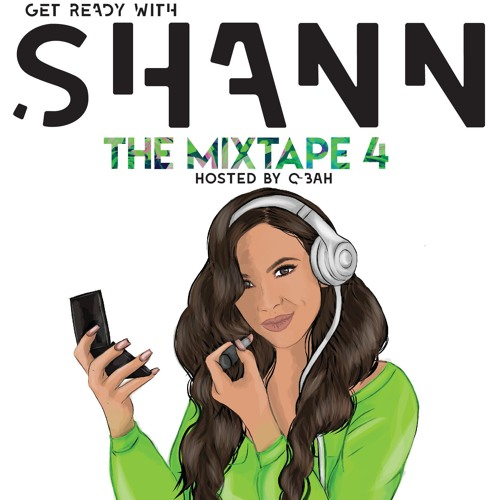 THE MIXTAPE PART 4 GET READY WITH SHANN - HOSTED BY QBAH
