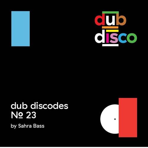 Dub Discodes #23 by Sahra Bass by Dub Disco | Free Listening