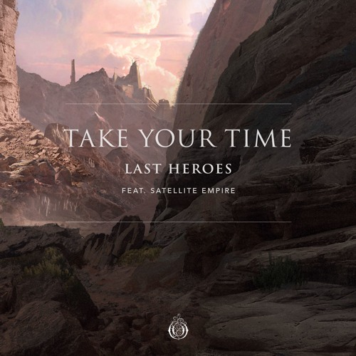 Last Heroes - Take Your Time (feat. Satellite Empire)