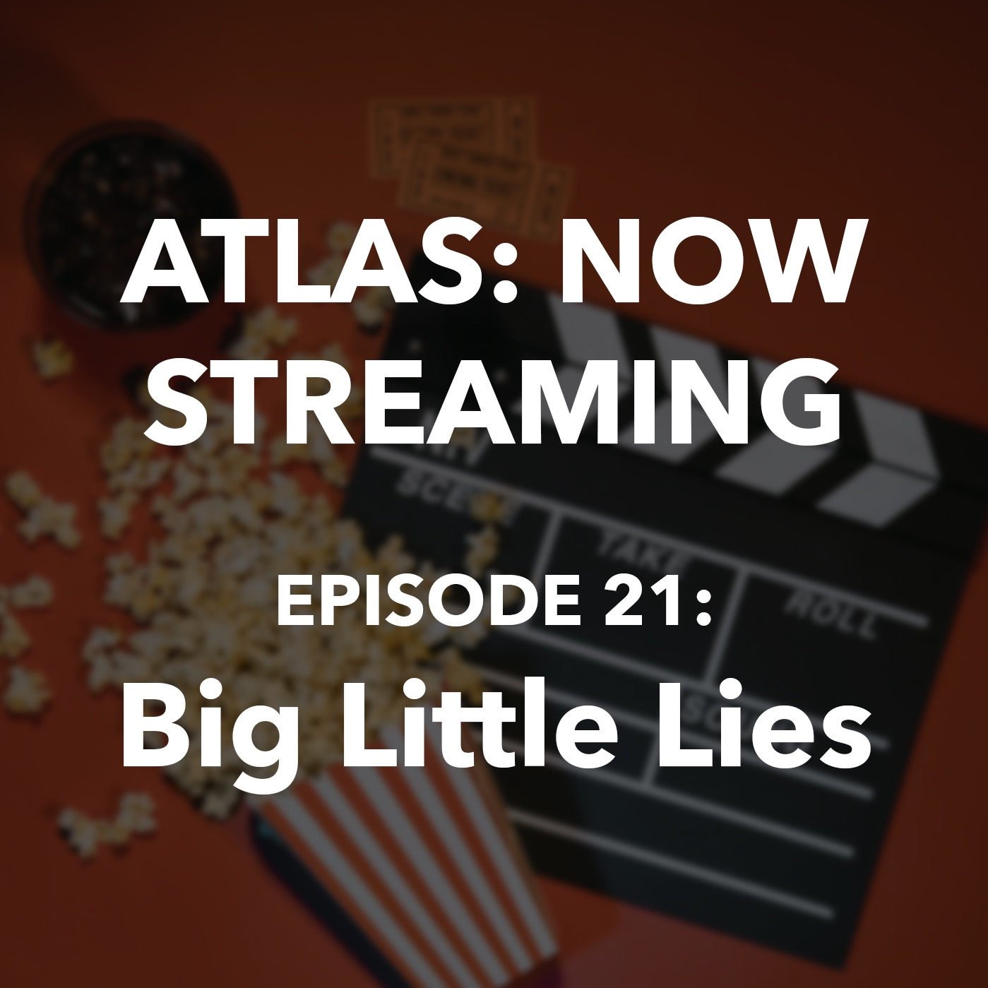 Atlas: Now Streaming Ep 21 - Big Little Lies