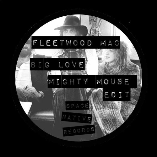 Fleetwood Mac - Big Love (Mighty Mouse Edit)