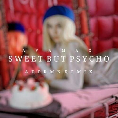 Ava Max - Sweet But Psycho (ADPRMN Remix)