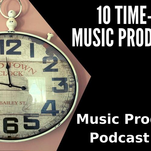 #117: 10 Time-Saving Music Production Hacks