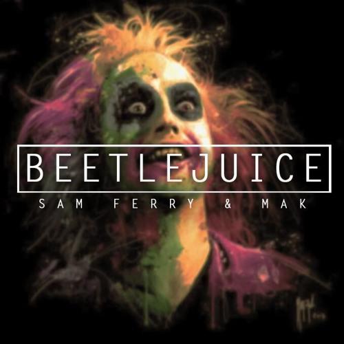 Sam Ferry & Mak - Beetlejuice (Bootleg) by Sam Ferry