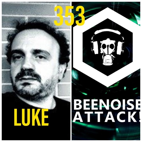 Beenoise Attack Episode 353 With Luke