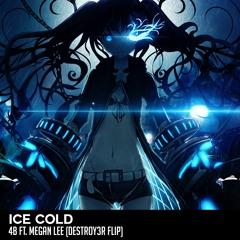 4B FT. MEGAN LEE - ICE COLD (DESTROY3R FLIP)[FREE DL/BUY]