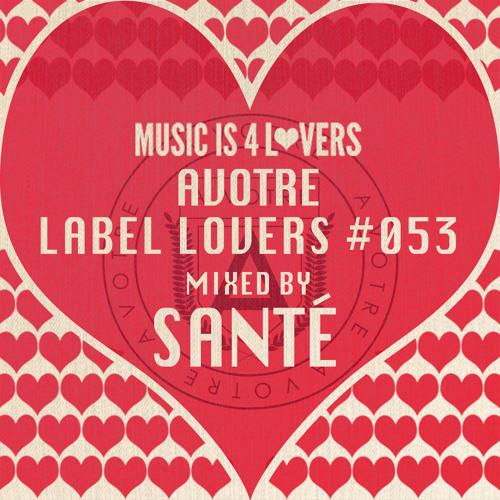 AVOTRE - Label Lovers #053 mixed by Santé [Musicis4Lovers.com]