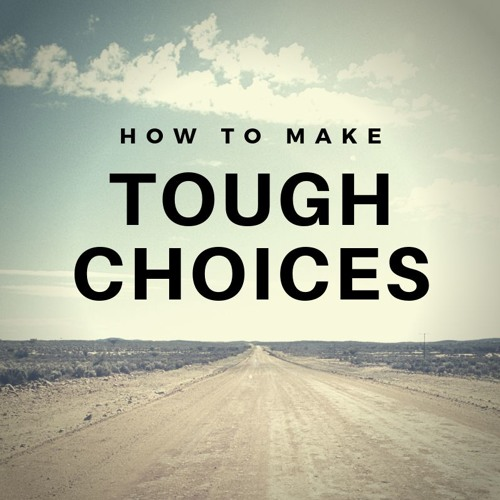 How to Make Tough Choices