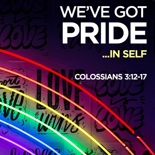 We've Got Pride...In Self | Colossians 3:12-17 | Sermon by Pastor Amy and Special Guest Leah Mako