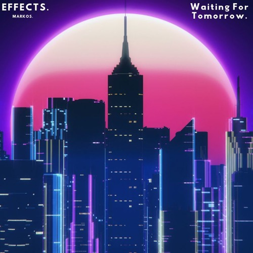 Effects - Waiting For Tomorrow (Feat. Markos)