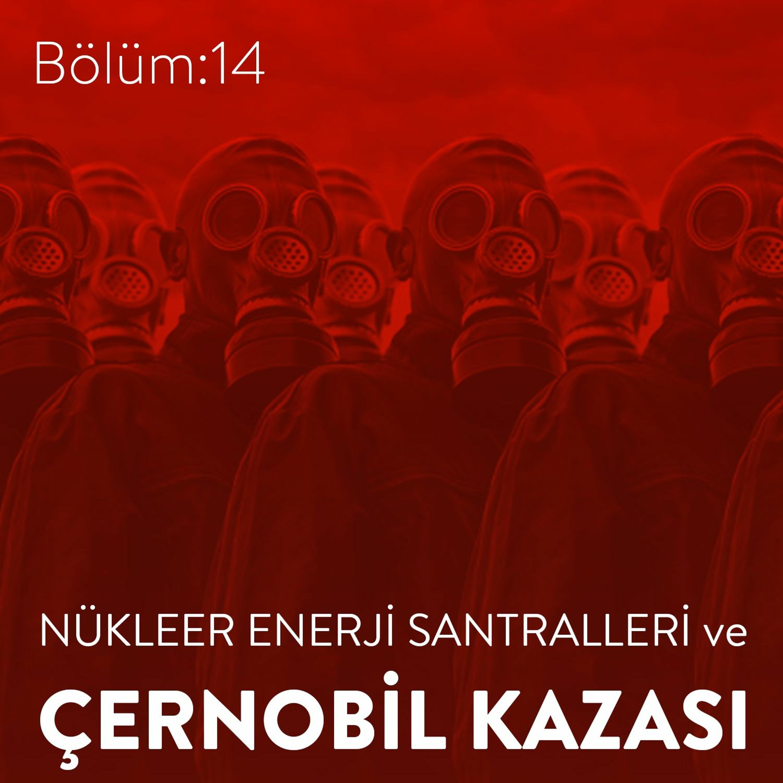 #14: Nükleer Enerji Santralleri ve Çernobil Kazası