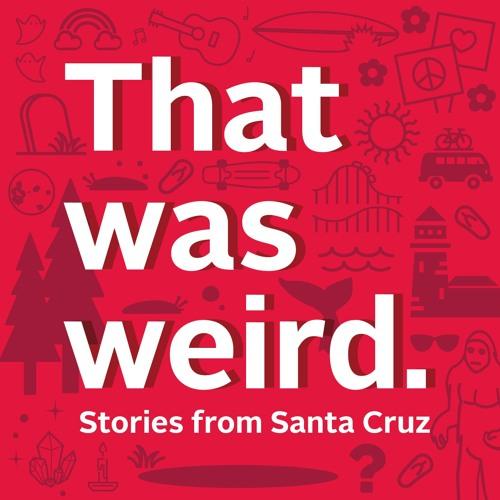 That Was Weird: Growing Up in Santa Cruz