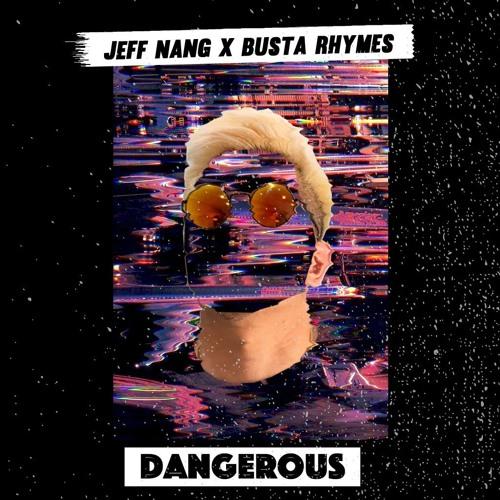 DANGEROUS (JEFF NANG vs BUSTA RHYMES EDIT)