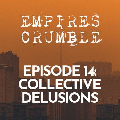 Episode 14: Collective Delusions