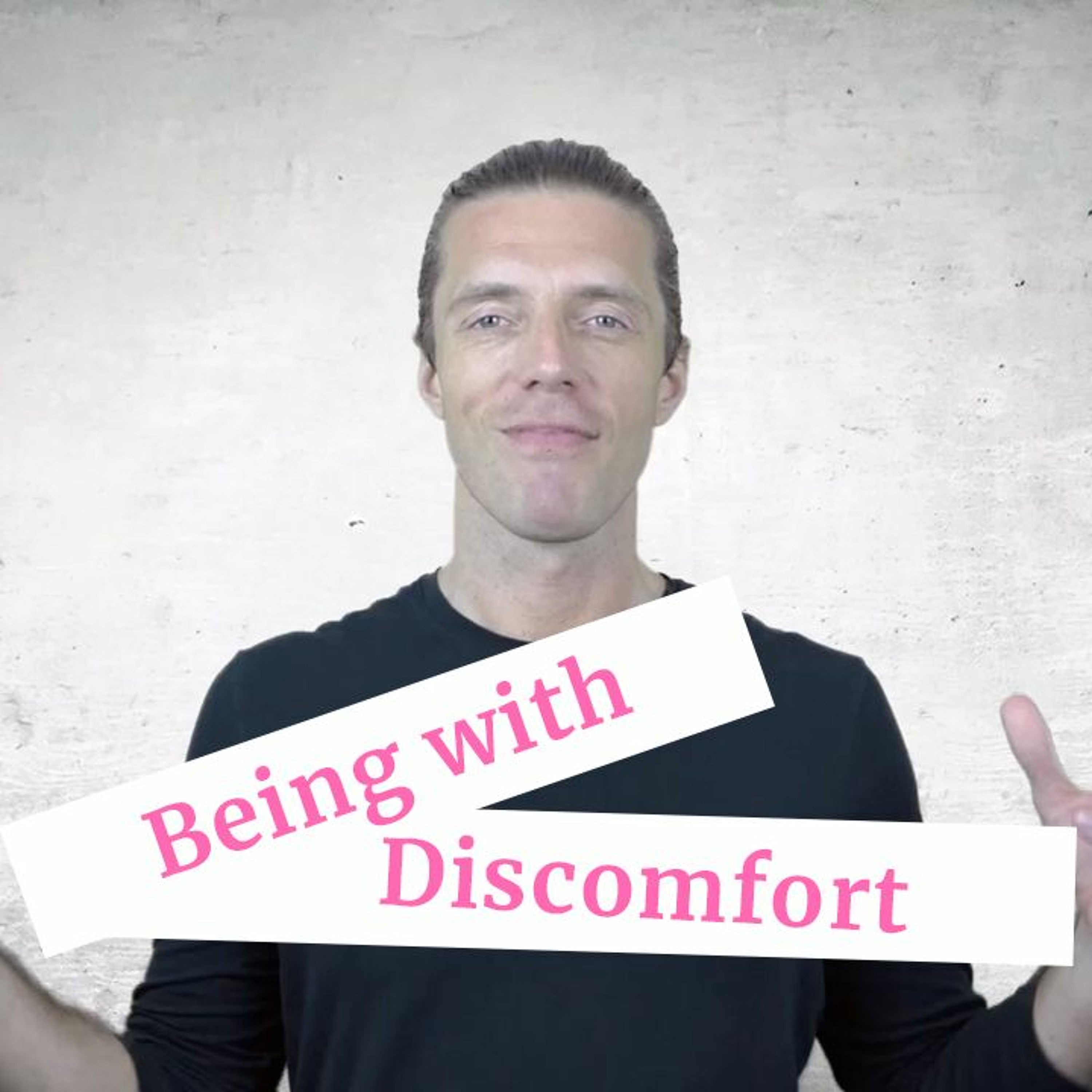 Being With Discomfort
