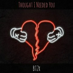 BT2x - Thought I Needed You