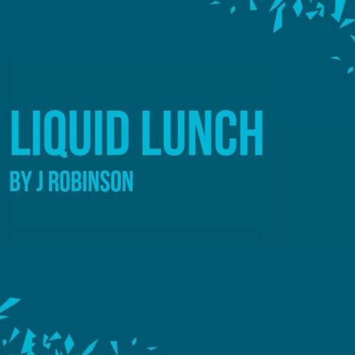 Liquid Lunch By J. Robinson