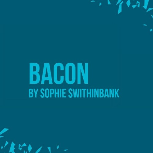 Bacon By Sophie Swithinbank