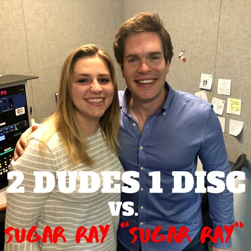 "Sugar Ray ""Sugar Ray"" vs. 2 Dudes 1 Disc  [Special Guest: Ashley Bihun]"