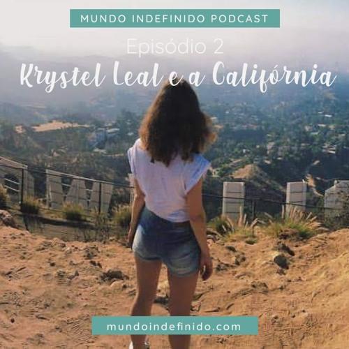 Episódio 2 - Krystel Leal e a Califórnia