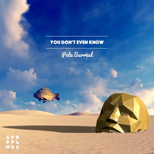 Pete Surreal - You Don't Even Know