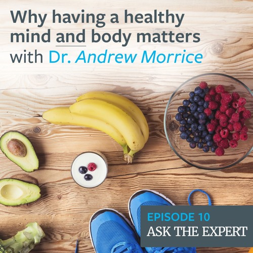 Episode 10: Why having a healthy mind and body matters – with Andrew Morrice