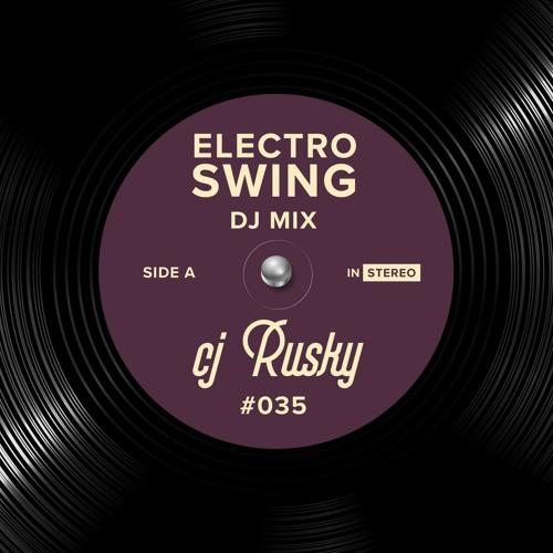 Electro Swing DJ Mix 035 - cj Rusky
