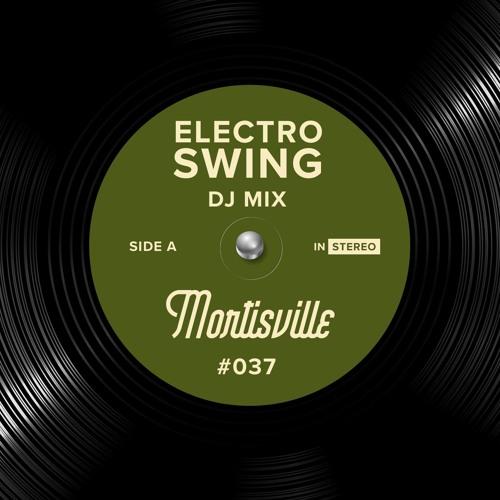 Electro Swing DJ Mix 037 - Mortisville
