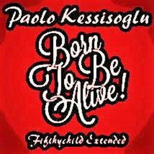 born to be alive paolo kessisoglu