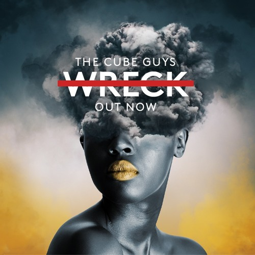 THE CUBE GUYS 'Wreck' is finally OUT NOW on Beatport !