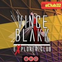 Vince Blakk - Explorer Club (#eClub32)