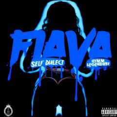 FLAVA - Self Dialect & HYMM Legendary