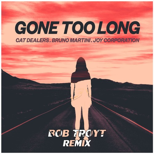 Cat Dealers, Bruno Martini, Joy Corporation - Gone Too Long (Bob Troyt Extended Remix)