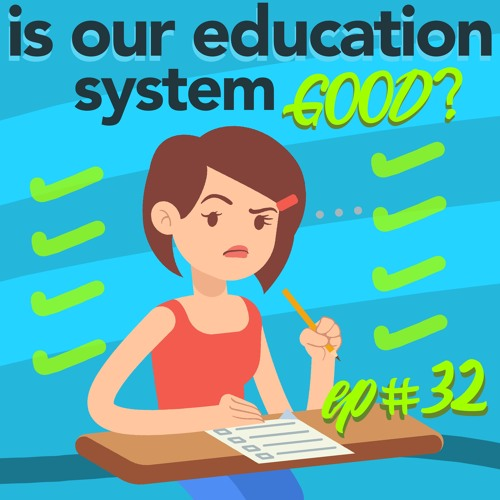32 - Is our Education System GOOD?