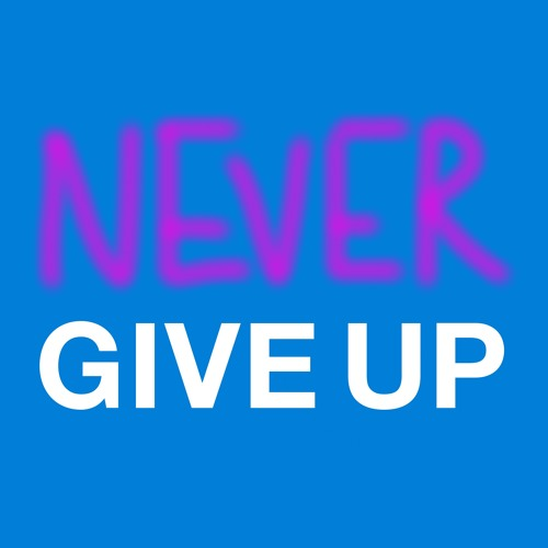 Never Give Up (Free Download)