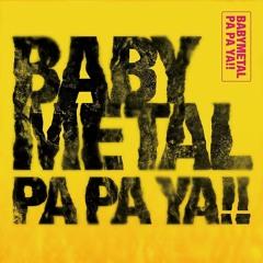 BABYMETAL FEAT F. HERO - PA PA YA!!