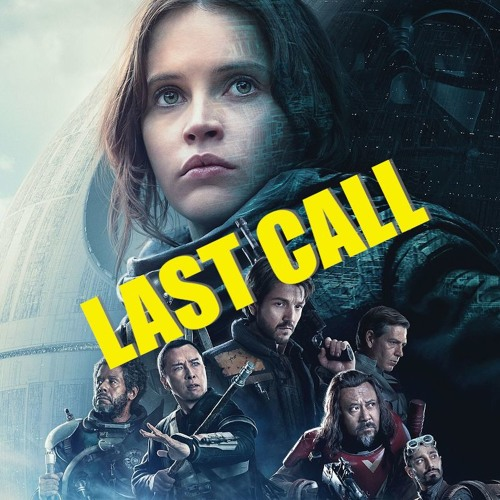 Rogue One: A Star Wars Story: Last Call Podcast