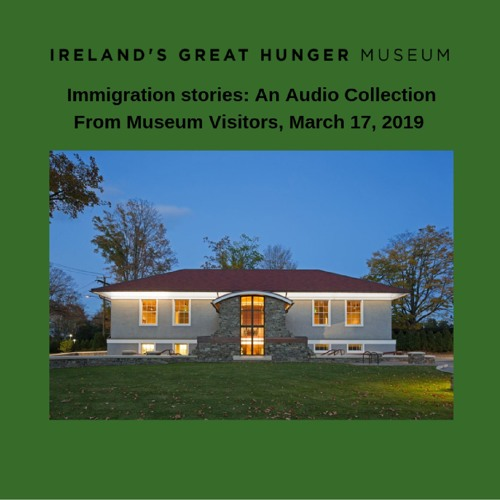 Immigration Stories: An Audio Collection from Museum Visitors, March 17, 2019