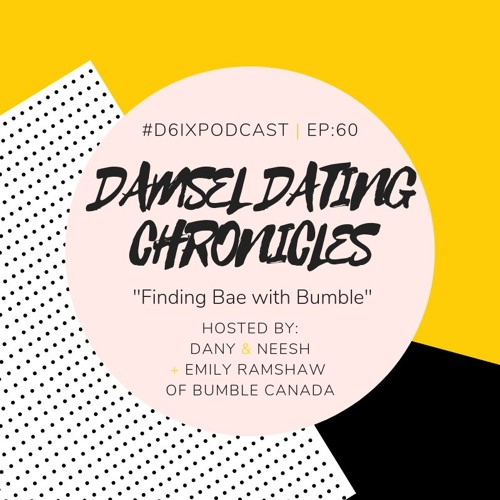 Damsel Dating Chronicles E60: Finding Bae with Bumble feat. Emily Ramshaw of Bumble Canada