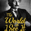 The World As I See It - Neil Berger (introduction), Albert Einstein, Henry Leyva