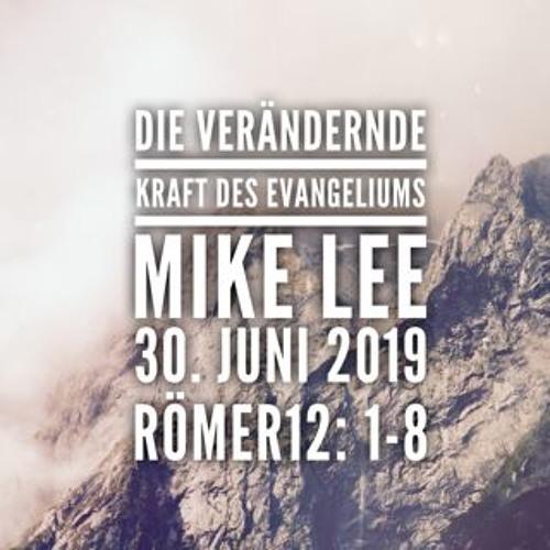 Mike Lee - Die verändernde Kraft des Evamgeliums - 30.06.2019