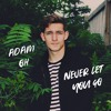 Adam Oh - Never Let You Go
