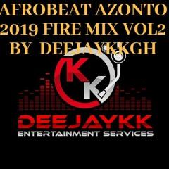 🔥AFROBEAT AZONTO 2019 FIRE MIX VOL 2 BY DEEJAYKKGH🔥