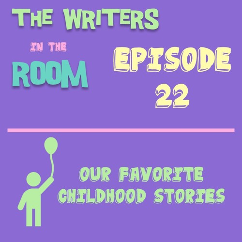 The Writers in the Room Episode 22 - Our Favorite Childhood Stories and More!