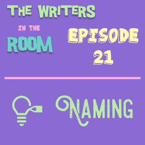 The Writers in the Room Episode 21 - Naming and More!