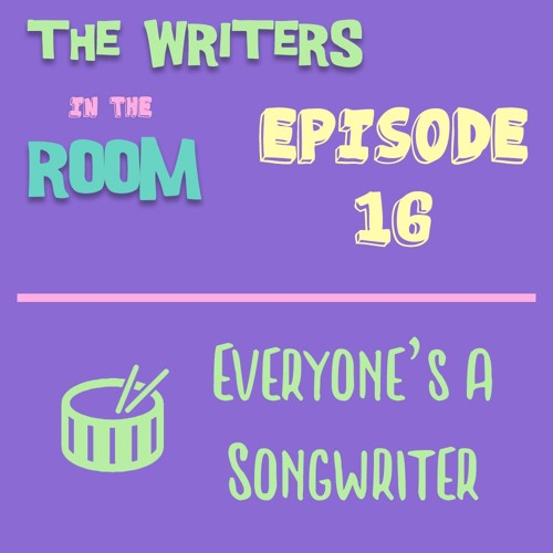 The Writers in the Room Episode 16 - Everyone's a Songwriter and More!