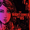 The Night Comes For Us (Co-Prod. Kato On The Track)