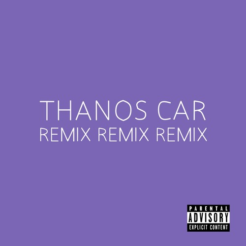 Thanos Car Remix Remix Remix (feat. Yung French Fry, Lil Phlegm, & More)